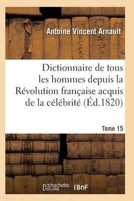 Dictionnaire Historique Et Raisonn� de Tous Les Hommes Depuis La R�volution Fran�aise T.15 - Histoire (Paperback)