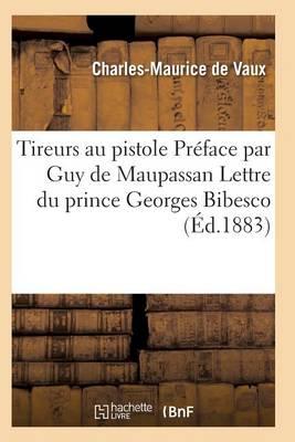 Tireurs Au Pistolet. Pr�face Par Guy de Maupassant. Lettre Du Prince Georges Bibesco - Histoire (Paperback)