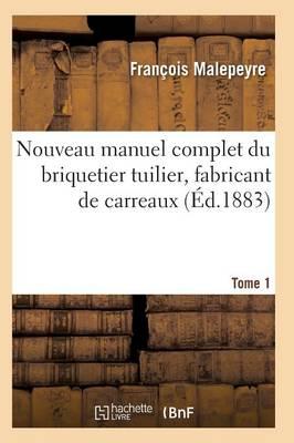 Nouveau Manuel Complet Du Briquetier Tuilier, Fabricant de Carreaux Tome 1 - Sciences (Paperback)