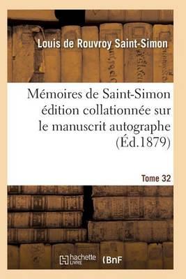 M�moires de Saint-Simon �dition Collationn�e Sur Le Manuscrit Autographe Tome 32 - Histoire (Paperback)