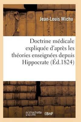 Doctrine M�dicale Expliqu�e d'Apr�s Les Th�ories Enseign�es Depuis Hippocrate Jusqu'� M. Broussais - Sciences (Paperback)