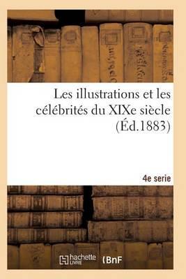 Les Illustrations Et Les C�l�brit�s Du Xixe Si�cle. Quatri�me S�rie 2e �d - Histoire (Paperback)