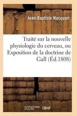 Trait� Sur La Nouvelle Physiologie Du Cerveau, Ou Exposition de la Doctrine de Gall - Sciences (Paperback)