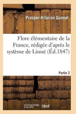 Flore �l�mentaire de la France, R�dig�e d'Apr�s Le Syst�me de Linn� Partie 2 - Sciences (Paperback)