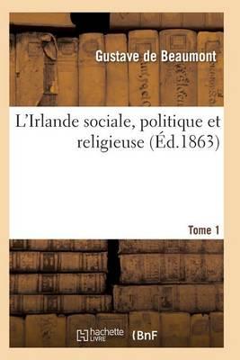 L'Irlande Sociale, Politique Et Religieuse T01 - Histoire (Paperback)