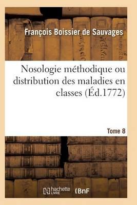 Nosologie M�thodique Ou Distribution Des Maladies En Classes Tome 8 - Sciences (Paperback)