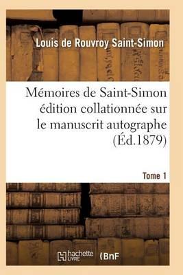 M moires de Saint-Simon dition Collationn e Sur Le Manuscrit Autographe Tome 1 - Histoire (Paperback)