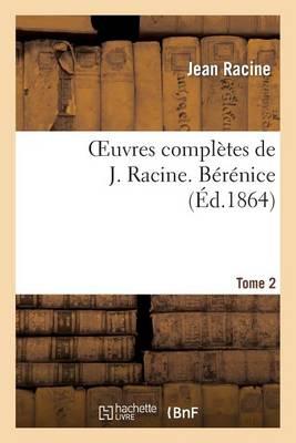 Oeuvres Compl�tes de J. Racine. Tome 2 B�r�nice - Litterature (Paperback)