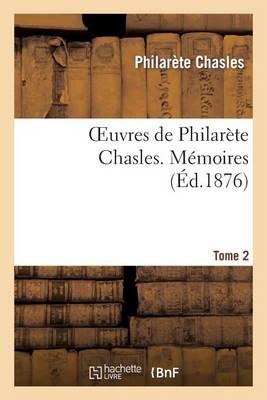 Oeuvres de Philarete Chasles. Memoires. T. 2 - Litterature (Paperback)