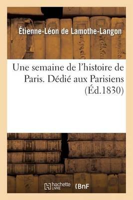 Une Semaine de l'Histoire de Paris . D�di� Aux Parisiens - Histoire (Paperback)
