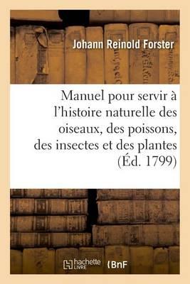 Manuel Pour Servir A L Histoire Naturelle Des Oiseaux, Des Poissons, Des Insectes Et Des Plantes - Sciences (Paperback)