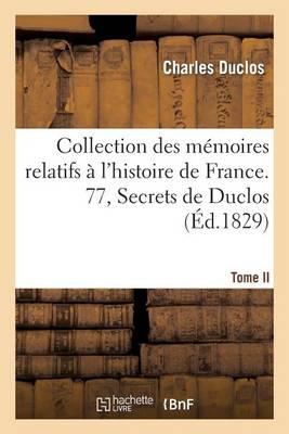 Collection Des Memoires Relatifs A L'Histoire de France. 77, Secrets de Duclos, T. II - Histoire (Paperback)