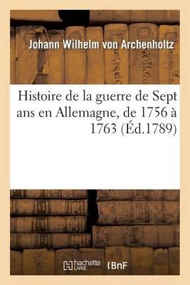 Histoire de la Guerre de Sept ANS En Allemagne, de 1756 � 1763 - Histoire (Paperback)