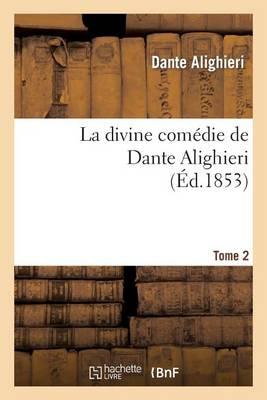La Divine Comedie de Dante Alighieri: Traduction Nouvelle.Tome 2: , Accompagnee de Notes Et Precedee D'Un Resume Historique Et Litteraire... - Litterature (Paperback)