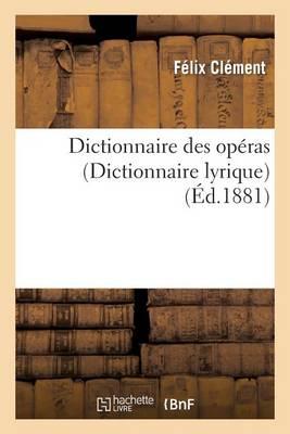 Dictionnaire Des Op�ras (Dict. Lyrique): Contenant l'Analyse Et La Nomenclature de Tous Les Op�ras - Arts (Paperback)