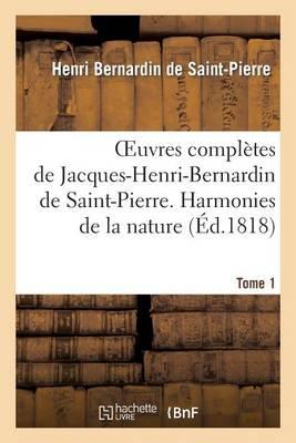 Oeuvres Compl�tes de Jacques-Henri-Bernardin de Saint-Pierre. T. 1 Harmonies de la Nature - Litterature (Paperback)