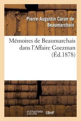 M�moires de Beaumarchais Dans l'Affaire Goezman (Nouv �d Collationn�e Avec Le Plus Grand Soin - Sciences Sociales (Paperback)