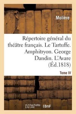 R�pertoire G�n�ral Du Th��tre Fran�ais. Tome IV. Le Tartuffe. Amphitryon. George Dandin. l'Avare - Litterature (Paperback)