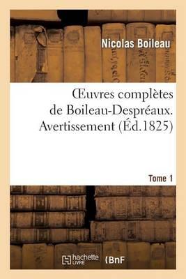 Oeuvres Completes de Boileau-Despreaux. Tome 1. Avertissement - Litterature (Paperback)