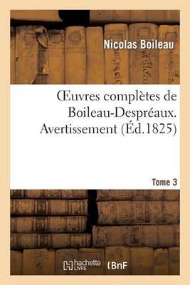 Oeuvres Compl�tes de Boileau-Despr�aux. Tome 3. Avertissement - Litterature (Paperback)
