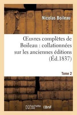 Oeuvres Completes de Boileau. Tome 2: : Collationnees Sur Les Anciennes Editions Et Sur Les Manuscrits, Avec Des Notes Historiques... - Litterature (Paperback)