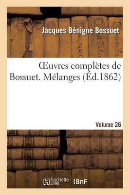 Oeuvres Compl�tes de Bossuet. Vol. 26 M�langes - Litterature (Paperback)