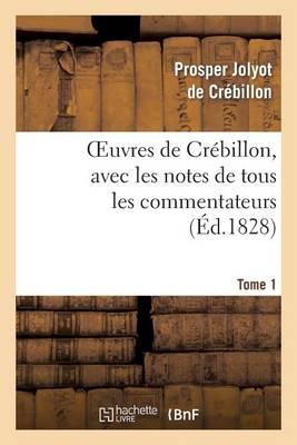 Oeuvres de Cr�billon, Avec Les Notes de Tous Les Commentateurs.Tome 1 - Litterature (Paperback)