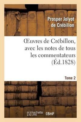 Oeuvres de Cr�billon, Avec Les Notes de Tous Les Commentateurs.Tome 2 - Litterature (Paperback)