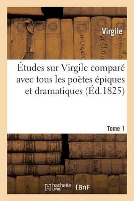 �tudes Sur Virgile Compar� Avec Tous Les Po�tes �piques. Tome 1 - Litterature (Paperback)