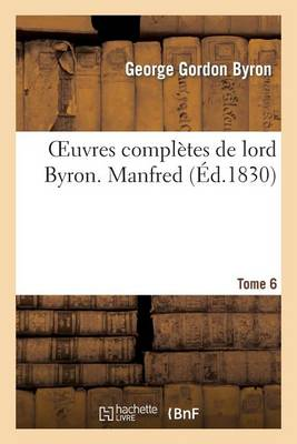 Oeuvres Completes de Lord Byron. T. 6. Manfred - Litterature (Paperback)