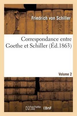 Correspondance Entre Goethe Et Schiller (�d.1863) Volume 2 - Litterature (Paperback)
