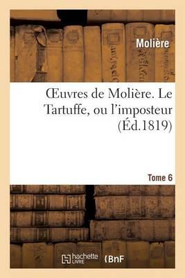 Oeuvres de Moli�re. Tome 6 Le Tartuffe, Ou l'Imposteur - Litterature (Paperback)