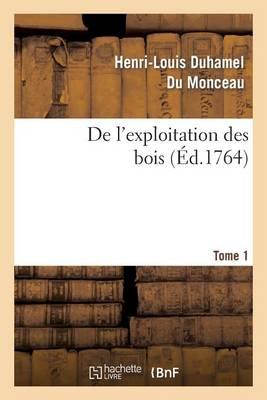 de l'Exploitation Des Bois, Ou Moyens de Tirer Un Parti Avantageux Des Taillis. T.1 - Savoirs Et Traditions (Paperback)