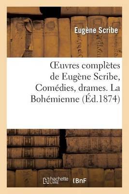 Oeuvres Compl�tes de Eug�ne Scribe, Com�dies, Drames. La Boh�mienne - Litterature (Paperback)