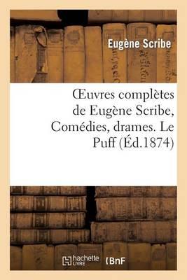 Oeuvres Compl�tes de Eug�ne Scribe, Com�dies, Drames. Le Puff - Litterature (Paperback)