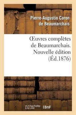 Oeuvres Completes de Beaumarchais. Nouv Ed, Augmentee 4 Pieces de Theatre Et de Docs Divers Inedits - Litterature (Paperback)