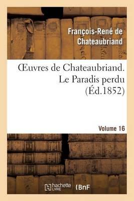 Oeuvres de Chateaubriand. Vol. 16 Le Paradis Perdu - Litterature (Paperback)
