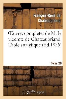 Oeuvres Completes de M. Le Vicomte de Chateaubriand, Tome 28 Table Analytique - Litterature (Paperback)