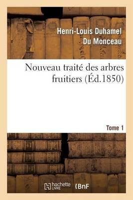 Nouveau Trait� Des Arbres Fruitiers.Tome 1 - Savoirs Et Traditions (Paperback)