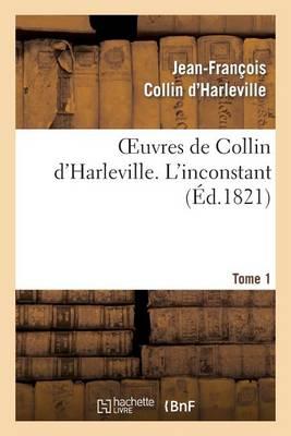 Oeuvres de Collin d'Harleville. T. 1 l'Inconstant - Litterature (Paperback)