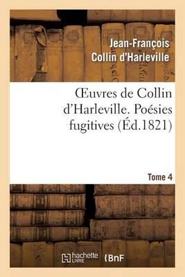 Oeuvres de Collin d'Harleville. T. 4 Po�sies Fugitives - Litterature (Paperback)