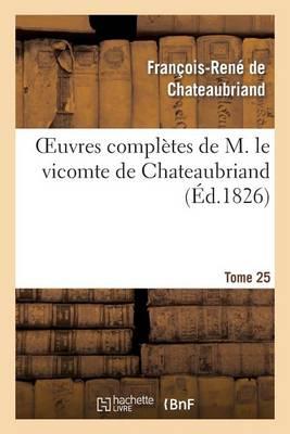 Oeuvres Compl�tes de M. Le Vicomte de Chateaubriand, Tome 25 - Litterature (Paperback)