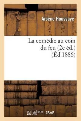 La Com�die Au Coin Du Feu. La Com�die � La Fen�tre, Le Roi Soleil, Le Duel de la Tour (2e �d) - Arts (Paperback)