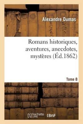 Romans Historiques, Aventures, Anecdotes, Myst�res.Tome 8 - Litterature (Paperback)