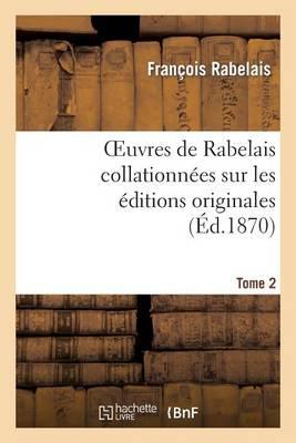 Oeuvres de Rabelais Collationn�es Sur Les �ditions Originales. Tome 2, Edition 2 - Litterature (Paperback)