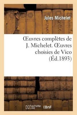 Oeuvres Compl�tes de J. Michelet. Oeuvres Choisies de Vico - Histoire (Paperback)