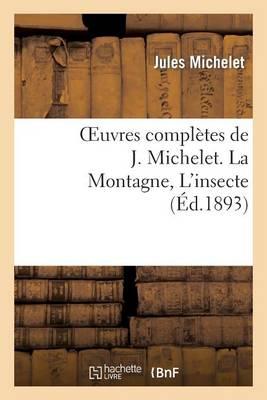 Oeuvres Completes de J. Michelet. La Montagne, L'Insecte - Histoire (Paperback)