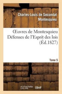 Oeuvres de Montesquieu. T5 D�fenses de l'Esprit Des Lois - Litterature (Paperback)