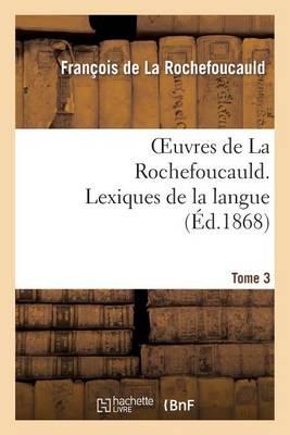 Oeuvres de la Rochefoucauld.Tome 3, Partie 2 Lexique de la Langue - Litterature (Paperback)