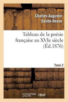 Tableau de la Po�sie Fran�aise Au Xvie Si�cle.Tome 2 - Litterature (Paperback)